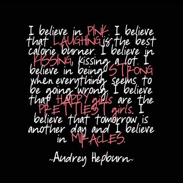 Audrey Hepburn's quote. I love it. I believe in those stuff too;-) http://pinterest.com/pin/218846863115689042/