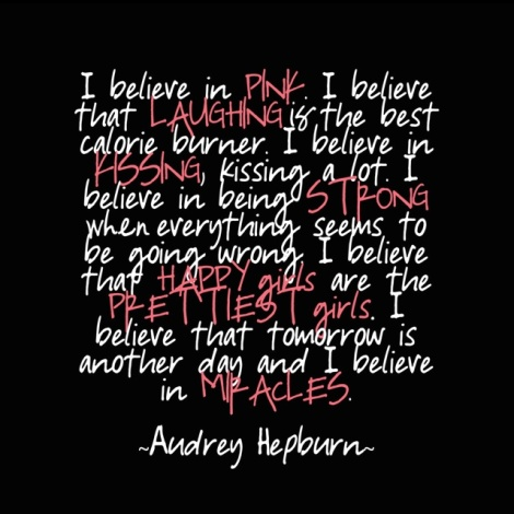 Audrey Hepburn's quote. I love it. I believe in those stuff too;-) http://pinterest.com/pin/218846863115689042/