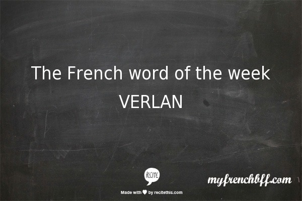 The French Word of the Week: Le verlan